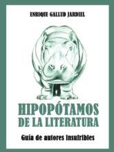 Hipopótamos de la literatura. Guía de autores insufribles.