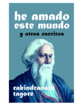 Edición de «He amado este mundo y otros escritos», de Rabindranath Tagore